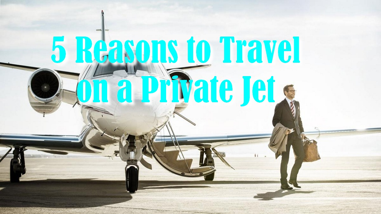 5 Reasons to Travel on a Private Jet