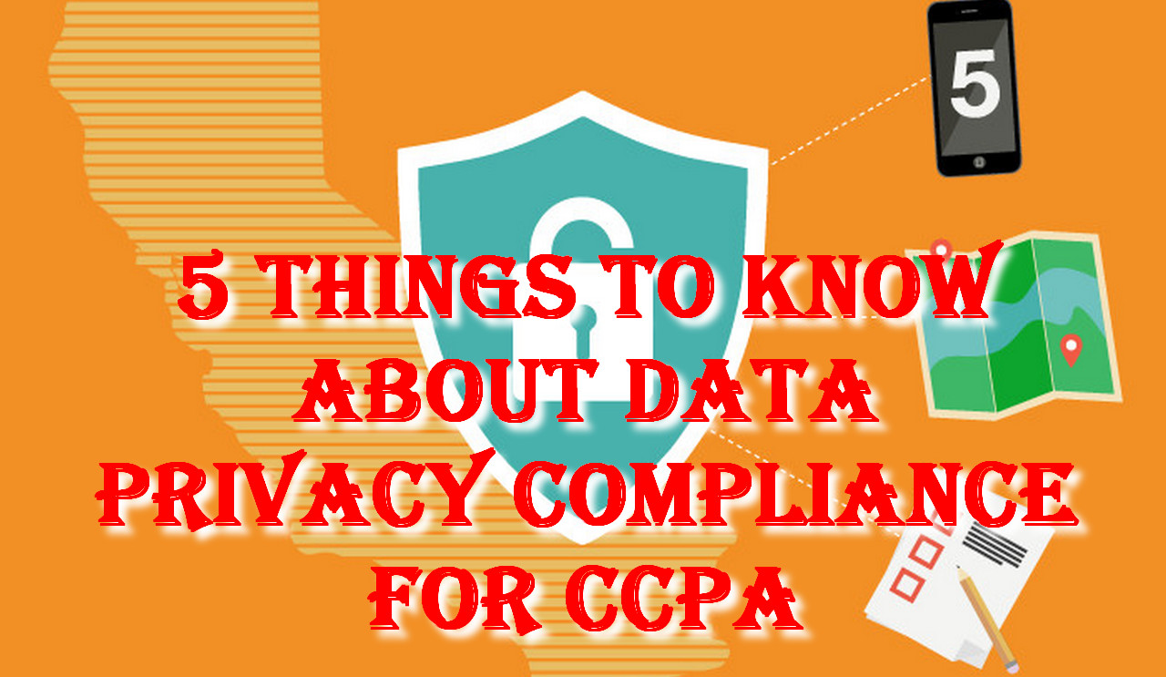 5 Things to Know About Data Privacy Compliance for CCPA