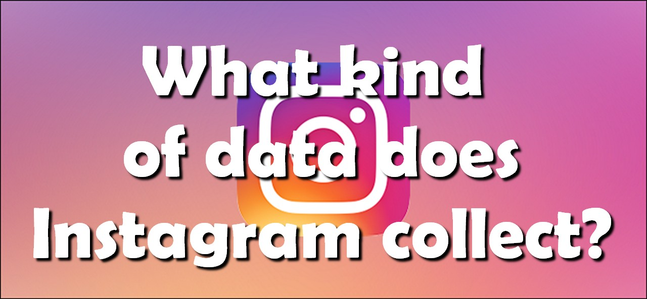 What kind of data does Instagram collect?