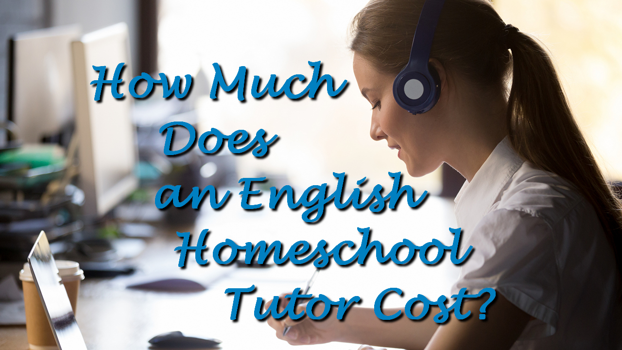 How Much Does an English Homeschool Tutor Cost?