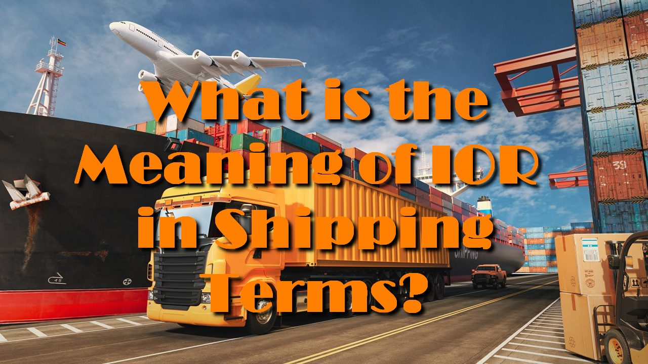 What is the Meaning of IOR in Shipping Terms?